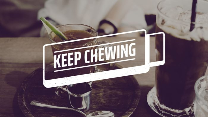 Keep Chewing